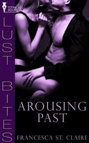 Arousing Past ebook by Francesca St. Claire