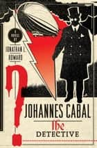 Johannes Cabal the Detective ebook by Jonathan L. Howard