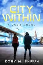 The City Within - A 2603 Novel, #2 ebook by Kory M. Shrum