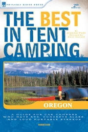 The Best in Tent Camping: Oregon - A Guide for Car Campers Who Hate RVs, Concrete Slabs, and Loud Portable Stereos ebook by Paul Gerald,Jeanne Louise Pyle