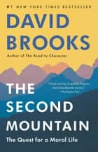 The Second Mountain - The Quest for a Moral Life ebook by David Brooks