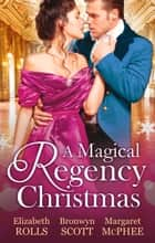 A Magical Regency Christmas: Christmas Cinderella / Finding Forever at Christmas / The Captain's Christmas Angel (Mills & Boon M&B) ebook by Elizabeth Rolls, Bronwyn Scott, Margaret McPhee