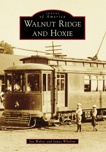Walnut Ridge and Hoxie ebook by Jon Walter,James Whitlow