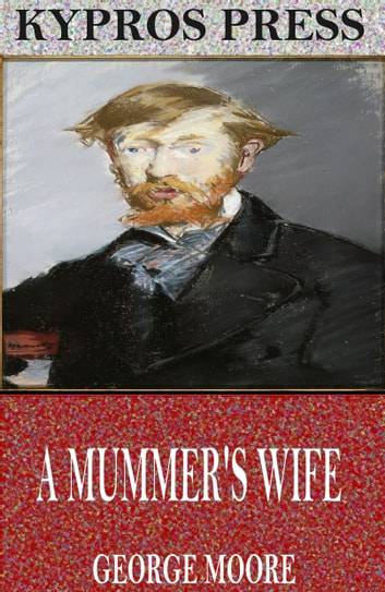 A Mummer's Wife ebook by George Moore