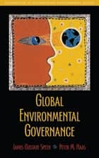 Global Environmental Governance ebook by James Gustave Speth,Peter Haas