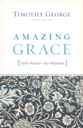 Amazing Grace (Second Edition) - God's Pursuit, Our Response ebook by Timothy George