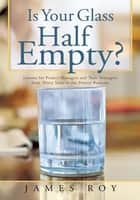 Is Your Glass Half Empty? ebook by James Roy