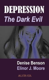 Depression: The Dark Evil ebook by Denise Benson