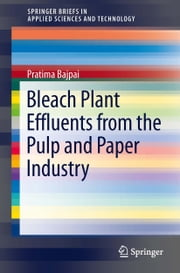 Bleach Plant Effluents from the Pulp and Paper Industry ebook by Pratima Bajpai