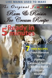 The Original Jamaican Rum & Raisin Ice Cream (5 minutes) Recipe ebook by Millicent Taffe