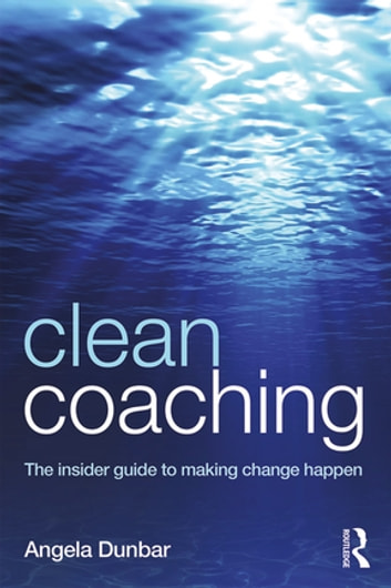 Clean Coaching - The insider guide to making change happen ebook by Angela Dunbar