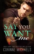 Say You Want Me ebook by Corinne Michaels