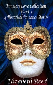 Timeless Love Collection Part 1: 4 Historical Romance Stories - Timeless Love Collection, #1 ebook by Elizabeth Reed