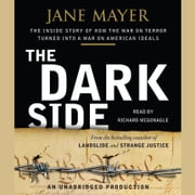 The Dark Side - The Inside Story of How The War on Terror Turned into a War on American Ideals audiobook by Jane Mayer
