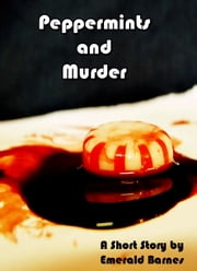 Peppermints and Murder: A Short Story ebook by Emerald Barnes