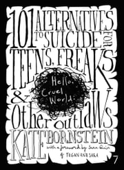 Hello Cruel World - 101 Alternatives to Suicide for Teens, Freaks, and Other Outlaws ebook by Kate Bornstein,Sara Quin