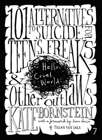 Hello Cruel World - 101 Alternatives to Suicide for Teens, Freaks, and Other Outlaws ebook by Kate Bornstein