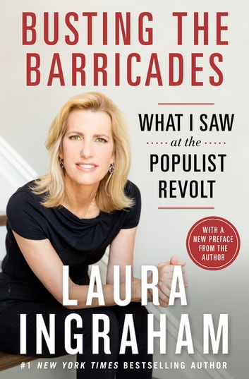 Busting the Barricades - What I Saw at the Populist Revolt ekitaplar by Laura Ingraham
