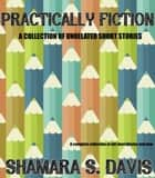 Practically Fiction ( A Collection of Unrelated Short Stories) ebook by Shamara S. Davis