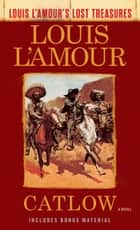 Catlow (Louis L'Amour's Lost Treasures) - A Novel ekitaplar by Louis L'Amour
