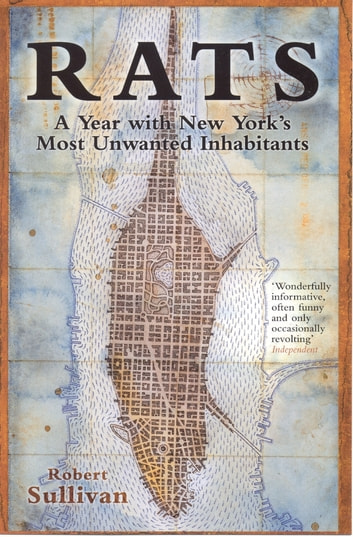 Rats - A Year With New York's Most Unwanted Inhabitants ebook by Robert Sullivan