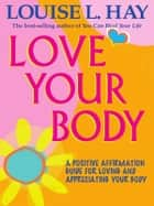 Love Your Body ebook by Louise L. Hay