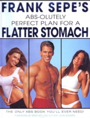 Frank Sepe's Abs-Olutely Perfect Plan for A Flatter Stomach ebook by Frank Sepe