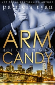 Arm Candy ebook by Patricia Ryan,P.B. Ryan