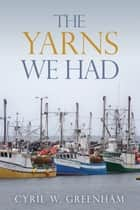 The Yarns We Had e-bog by Cyril W. Greenham