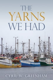 The Yarns We Had ebook by Cyril W. Greenham