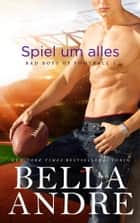 Spiel um alles (Bad Boys of Football 1) ebook by Bella Andre