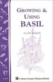 Growing & Using Basil - Storey's Country Wisdom Bulletin A-119 ebook by Ellen Ogden