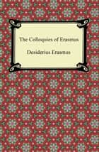 The Colloquies of Erasmus ebook by Desiderius Erasmus