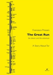 The Great Run - The Dream and the Adventure ebook by Francesco Prossen