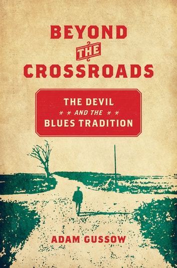 Beyond the Crossroads - The Devil and the Blues Tradition ebook by Adam Gussow