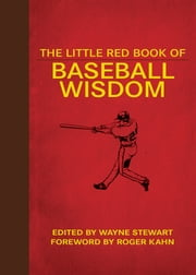 The Little Red Book of Baseball Wisdom ebook by Wayne Stewart,Roger Kahn