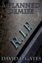 A Planned Demise ebook by David E. Gates