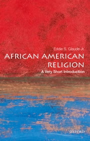African American Religion: A Very Short Introduction ebook by Eddie S. Glaude Jr.