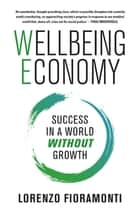 Wellbeing Economy - Success in a World Without Growth ebook by Lorenzo Fioramonti