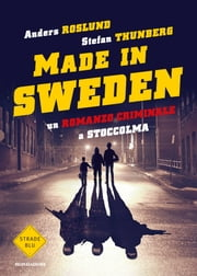 Made in Sweden - Un romanzo criminale a Stoccolma ebook by Stefan Thunberg,Anders Roslund