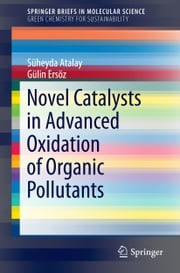 Novel Catalysts in Advanced Oxidation of Organic Pollutants ebook by Süheyda Atalay,Gülin Ersöz