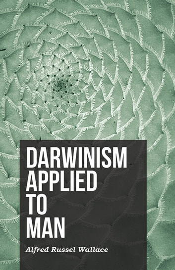 Darwinism Applied to Man ebook by Alfred Russel Wallace