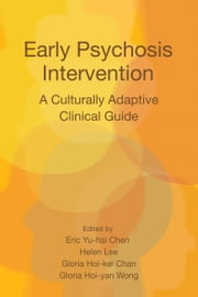 Early Psychosis Intervention - A Culturally Adaptive Clinical Guide ebook by Helen Lee