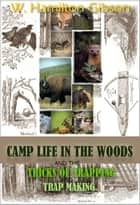 Camp Life in the Woods and the Tricks of Trapping and Trap Making - with 170 Illustrations (Illustrated) ebook by William Hamilton Gibson