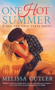 One Hot Summer - A One and Only Texas Novel ebook by Melissa Cutler