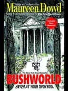 Bushworld: Enter at Your Own Risk ebook by Maureen Dowd