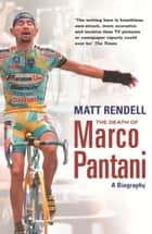 The Death of Marco Pantani ebook by Matt Rendell