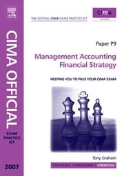 CIMA Exam Practice Kit Management Accounting Financial Strategy: 2007 Edition ebook by Graham, Tony