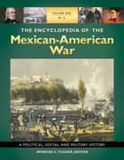 The Encyclopedia of the Mexican-American War: A Political, Social, and Military History [3 volumes] - A Political, Social, and Military History ebook by Spencer C. Tucker