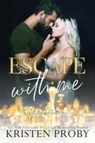 Escape With Me - A With Me In Seattle Novel ebook by Kristen Proby
